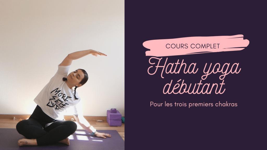 Cours vidéo complet – Hatha Yoga Débutant pour les 3 premiers chakras